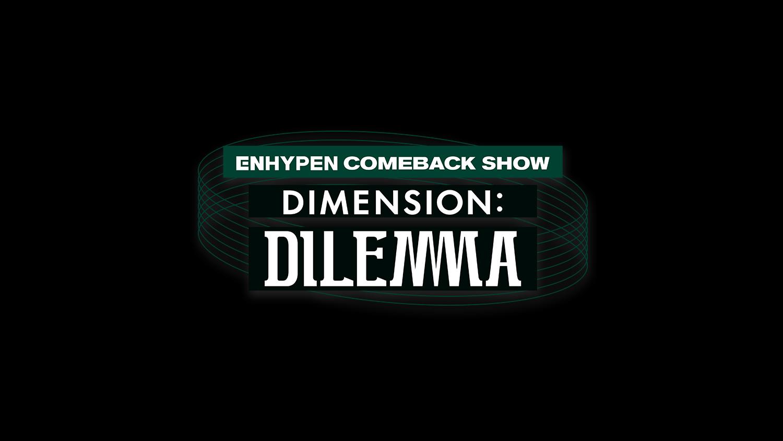 ENHYPEN COMEBACK SHOW 'DIMENSION : DILEMMA'